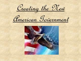 Creating the New American Government