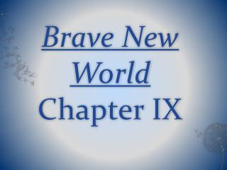 Brave New World Chapter IX