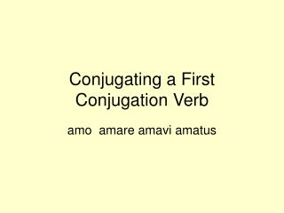 Conjugating a First Conjugation Verb