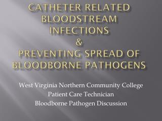 Catheter Related Bloodstream Infections & Preventing Spread of Bloodborne Pathogens
