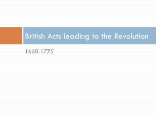 British Acts leading to the Revolution