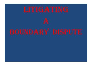 LITIGATING A BOUNDARY  DISPUTE