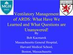 Ventilatory Management  of ARDS: What Have We Learned and What Questions are  Unanswered