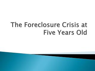 The Foreclosure Crisis at Five Years Old