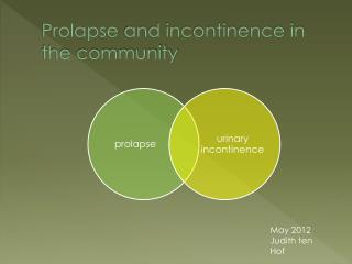 Prolapse  and incontinence in the community