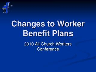 Changes to Worker Benefit Plans