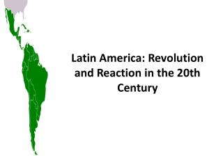Latin America: Revolution and Reaction in the 20th Century