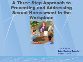 A Three Step Approach to Preventing and Addressing Sexual Harassment in the Workplace