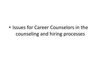 Issues for Career  Counselors in the counseling and hiring processes