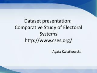 Dataset presentation:  Comparative Study of Electoral Systems http:// www.cses.org /