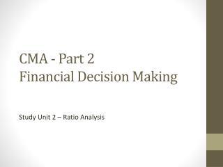 CMA - Part 2 Financial Decision Making