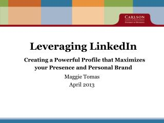 Leveraging  LinkedIn Creating a Powerful Profile that Maximizes your Presence and Personal Brand