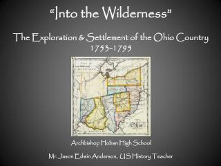 """Into the Wilderness"" The Exploration & Settlement of the Ohio Country 1753-1795"