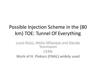 Possible Injection  Scheme  in the (80 km) TOE: Tunnel Of  Everything