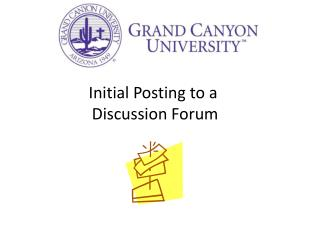 Initial Posting  to a  Discussion Forum