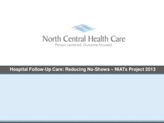 Hospital Follow-Up Care: Reducing No-Shows – NIATx Project 2013