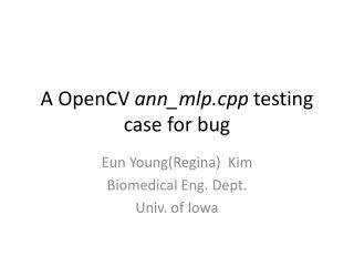 A  OpenCV ann\_mlp.cpp  testing case for bug