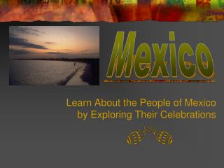 Learn About the People of Mexico by Exploring Their Celebrations