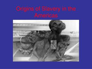 Origins of Slavery in the Americas
