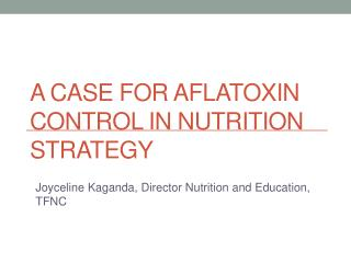 A Case for Aflatoxin Control in Nutrition Strategy