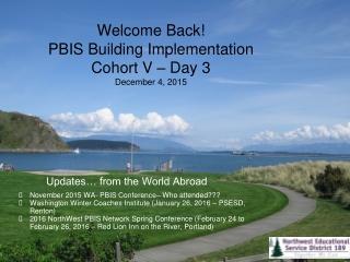 Welcome Back! PBIS Building Implementation Cohort V – Day 3 December 4, 2015