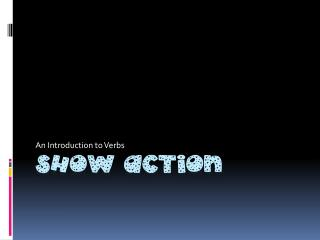 Show Action