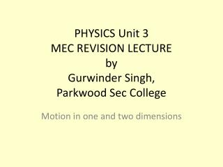 PHYSICS Unit 3  MEC REVISION LECTURE by Gurwinder  Singh,  Parkwood  Sec College