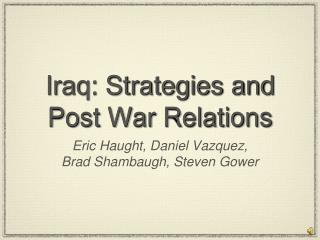 Iraq: Strategies and Post War Relations