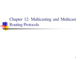 Chapter 12: Multicasting and Multicast Routing Protocols