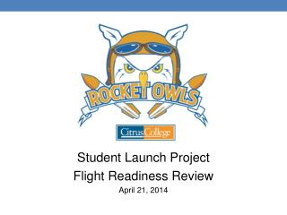 Student Launch Project  Flight Readiness Review April 21, 2014
