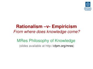 Rationalism –v- Empiricism From where does knowledge come?