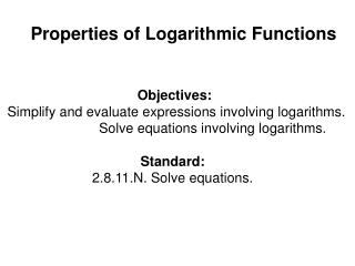 Properties of Logarithmic Functions Objectives: