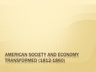American Society and Economy Transformed (1812-1860)