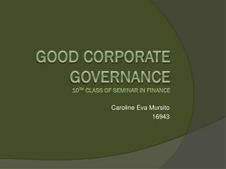 G ood Corporate governance 10 th  Class of seminar in finance