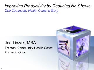 Improving Productivity by Reducing No-Shows O ne Community Health Center's Story
