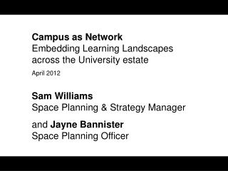 Campus as Network Embedding Learning Landscapes across the University estate April 2012