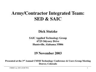 Army/Contractor Integrated Team:   SED & SAIC Dick Stutzke SAIC Applied Technology Group 6725 Odyssey Drive Huntsville,