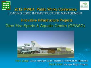 2012 IPWEA  Public Works Conference LEADING EDGE INFRASTRUCTURE MANAGEMENT