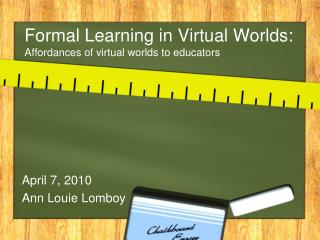 Formal Learning in Virtual Worlds: Affordances of virtual worlds to educators