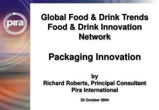 Global Food & Drink Trends Food & Drink Innovation Network Packaging Innovation by Richard Roberts, Principal Consultant