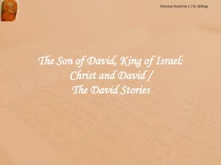 The Son of David, King of Israel:  Christ and David /  The  David Stories
