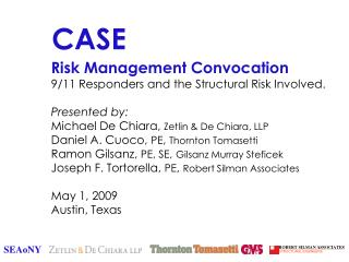 Risk Management Convocation 9/11 Responders and the Structural Risk Involved. Presented by: Michael De Chiara,  Zetlin &