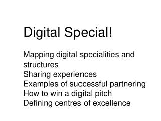 Digital Special! Mapping  digital  s pecialities  and  structures Sharing experiences