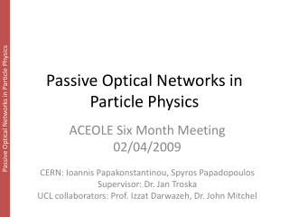 Passive Optical Networks in Particle Physics