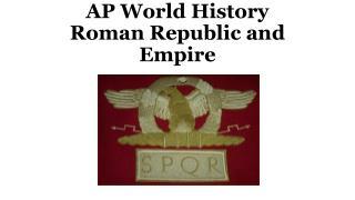 AP World History Roman Republic and Empire