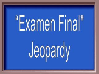 """ Examen  Final"" Jeopardy"