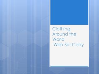 Clothing Around the World  Willa  Sio -Cody