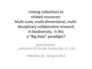 Reed Beaman, ,  University of Florida, Gainesville, FL, USA PRAGMA 26:   10  April  2014
