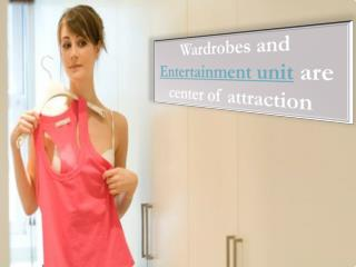 Wardrobes and Entertainment unit are center of attraction
