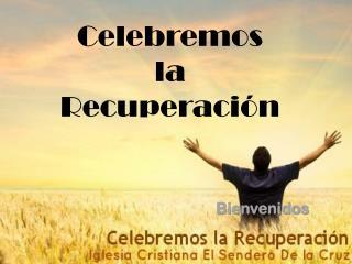 Celebremos la  Recuperación